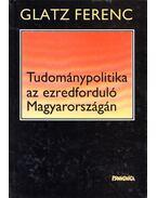 Tudománypolitika az ezredforduló Magyarországán (dedikált) - Glatz Ferenc