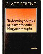 Tudománypolitika az ezredforduló Magyarországán - Glatz Ferenc