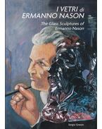 I Vetri do Ermanno Nason - The Glass Sculptures of Ermanno Nason (dedikált) - Gnesin, Sergio
