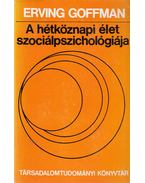 A hétköznapi élet szociálpszichológiája - Goffman, Erving