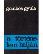A történelem balján (dedikált) - Gombos Gyula