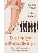 Bazi nagy esküvőskönyv - Gönczi Gábor, Csikós Balázs