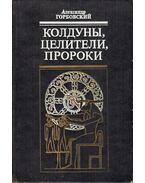 Boszorkányok, gyógyítók, próféták (orosz) - Gorbovszkij, Alekszandr