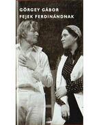Fejek Ferdinándnak - Görgey Gábor
