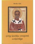 Görög katolikus ünnepeink szokásvilága - Bartha Elek