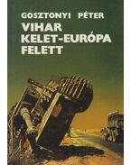 Vihar Kelet-Európa felett - Gosztonyi Péter