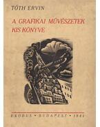 A grafikai művészetek kis könyve (aláírt) - Tóth Ervin