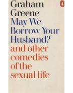 May We Borrow Your Husband? and Other Comedies of the Sexual Life - Graham Greene