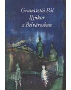 Ifjúkor a Belvárosban - Granasztói Pál