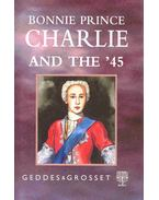 Bonnie Prince Charlie and the '45 - Grant R. Francis