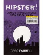 Hipster!: Comic-Strip Dispaches from Brooklyn, NY - Greg Farell