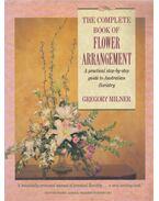 The complete book of flower arrangement - Gregory Milner