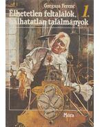 Élhetetlen feltalálók, halhatatlan találmányok I. - Greguss Ferenc