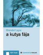 A kutya fája - Kaleidoszkóp könyvek 4. - Grendel Lajos