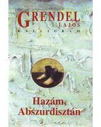 Hazám, Abszurdisztán - Grendel Lajos