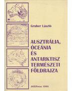 Ausztrália, Óceánia és az Antarktisz természeti földrajza - Gruber László