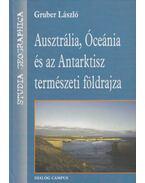 Ausztrália, Óceánia és az Antarktisz természeti földrajza (dedikált) - Gruber László