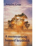 A mennyország benned kezdődik - Grün, Anselm