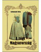 A régi Magyarország - Grünwald Béla