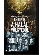 Emberek a Halál Völgyéből - 13 történet, melyet az élet írt - Grzegorz Górny