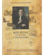 Bod Péter (1712-1769), a történetíró - Gudor Kund Botond