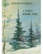 A tajga ködbe vész (dedikált) - Gúth Zoltán Károly