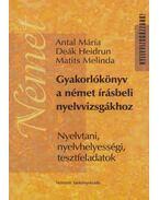 Gyakorlókönyv a német írásbeli nyelvvizsgákhoz - Antal Mária, Deák Heidrun, Matits Melinda