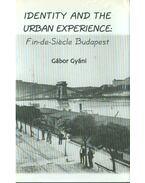 Identity and the Urban Experience: Fin-de-Siecle Budapest - Gyáni Gábor