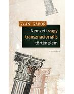 Nemzeti vagy Transznacionális Történelem - Gyáni Gábor