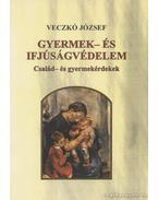 Gyermek- és ifjúságvédelem - Dr. Veczkó József