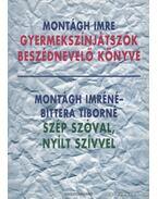 Gyermekszínjátszók beszédnevelő könyve / Szép szóval, nyílt szívvel - Montágh Imre, Bittera Tiborné, Montágh Imréné