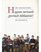 Hogyan tartsunk gyermekbibliaórát? - Gyökössy Endre