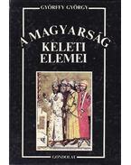 A magyarság keleti elemei - Györffy György