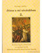 Jézus a mi utcánkban 2. - György Attila