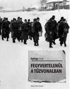 Fegyvertelenül a tűzvonalban - György István