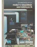 Modul tv-készülékek szervizkönyve III. - Gyurkovics Attila