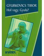 Hol vagy, Gyula? - Gyurkovics Tibor