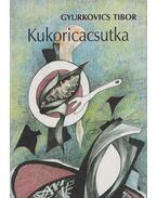 Kukoricacsutka - Gyurkovics Tibor