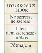 Ne szeress, ne szeress / Isten nem szerencsejátékos / Pótmajom (dedikált) - Gyurkovics Tibor