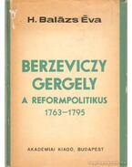 Berzeviczy Gergely a reformpolitikus (1763-1796) - H. Balázs Éva