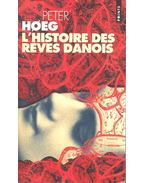 L'Histoire Des Rêves Danois - HØEG, PETER