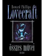 Howard Phillips Lovecraftösszes művei - Első kötet - H.P. Lovecraft