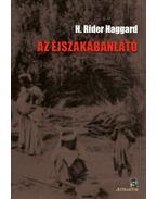 Azéjszakábanlátó - H. Rider Haggard
