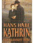 Kathrin vagy az elveszett tavasz - Habe, Hans