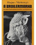A broilermarha (Dedikált) - Hajas Pál, Dr. Várkonyi József