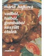 Vadból, halból, gombából készült ételek - Hajková Mária