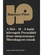 A fűtő / M / A halál kilovagolt Perzsiából / Jézus menyasszonya / Hátrahagyott írások - Hajnóczy Péter