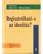 Regisztrálható-e az identitás? - Halász Iván, Majtényi Balázs
