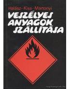 Veszélyes anyagok szállítása - Halász László, Kiss István, Martonyi János