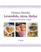 Levendula, rózsa, ibolya - Halmos Monika